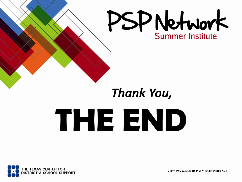 Copyright©2010 Education Service Center Region XIII THE END Thank You,