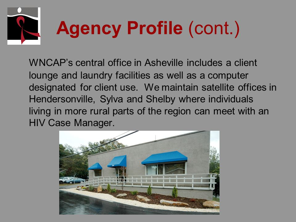 Agency Profile (cont.) WNCAPs central office in Asheville includes a client lounge and laundry facilities as well as a computer designated for client use.