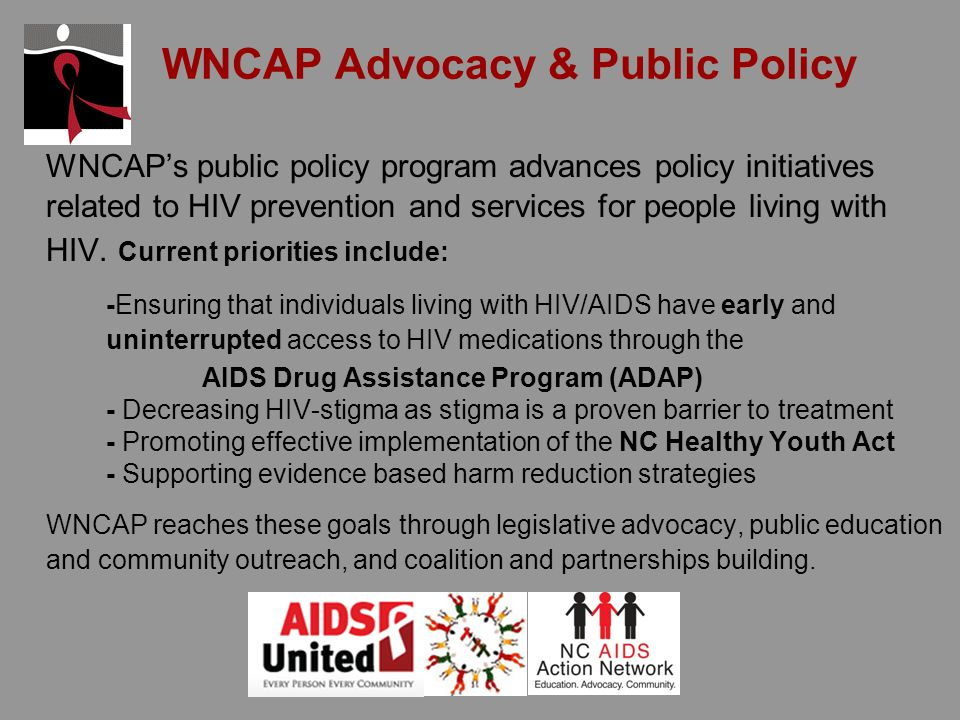 HIV 101 HIV 101 includes information about statistics, transmission, HIV/AIDS facts/myths, prevention (including condom demonstration) WNCAP provides basic HIV 101 education to schools/after school groups (grades 6- 12), colleges/universities, jails/prisons, substance abuse treatment centers, etc.