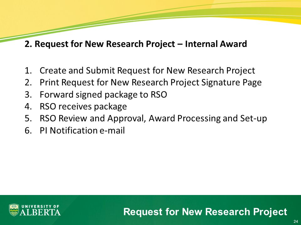 24 2. Request for New Research Project – Internal Award 1.Create and Submit Request for New Research Project 2.Print Request for New Research Project
