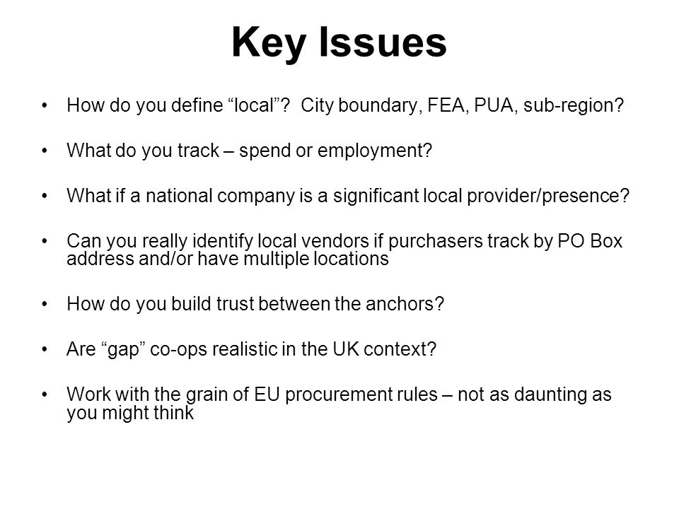 Key Issues How do you define local? City boundary, FEA, PUA, sub-region? What do you track – spend or employment? What if a national company is a sign