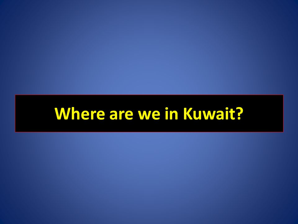 Where are we in Kuwait?
