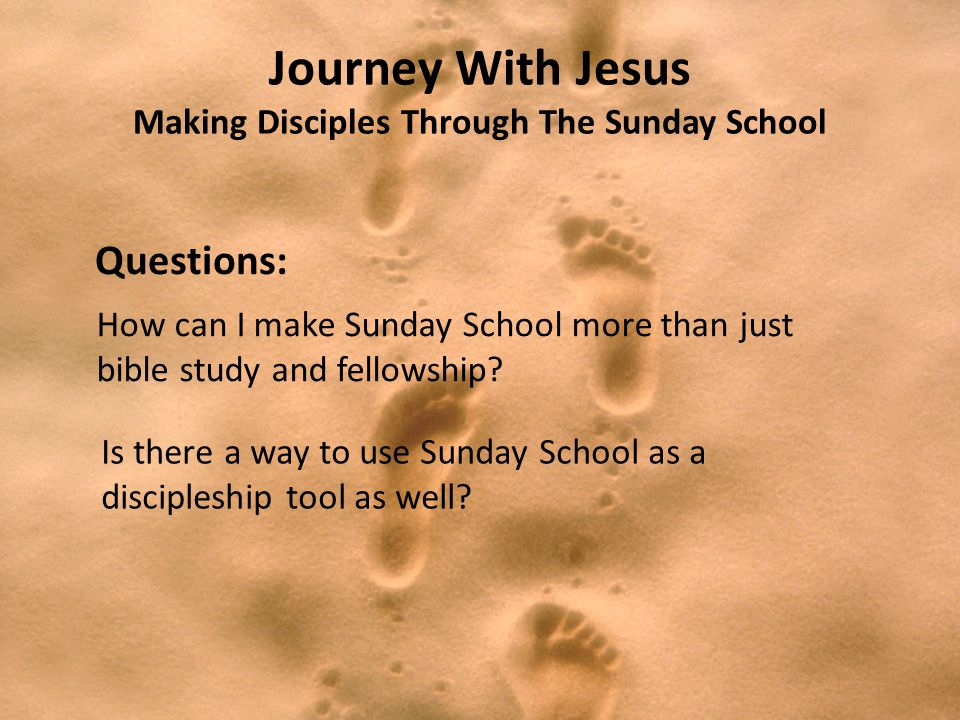 Journey With Jesus Making Disciples Through The Sunday School Disciples Did and Jesus Watched Jesus Sent Out Jesus was intentional to send out his disciples.