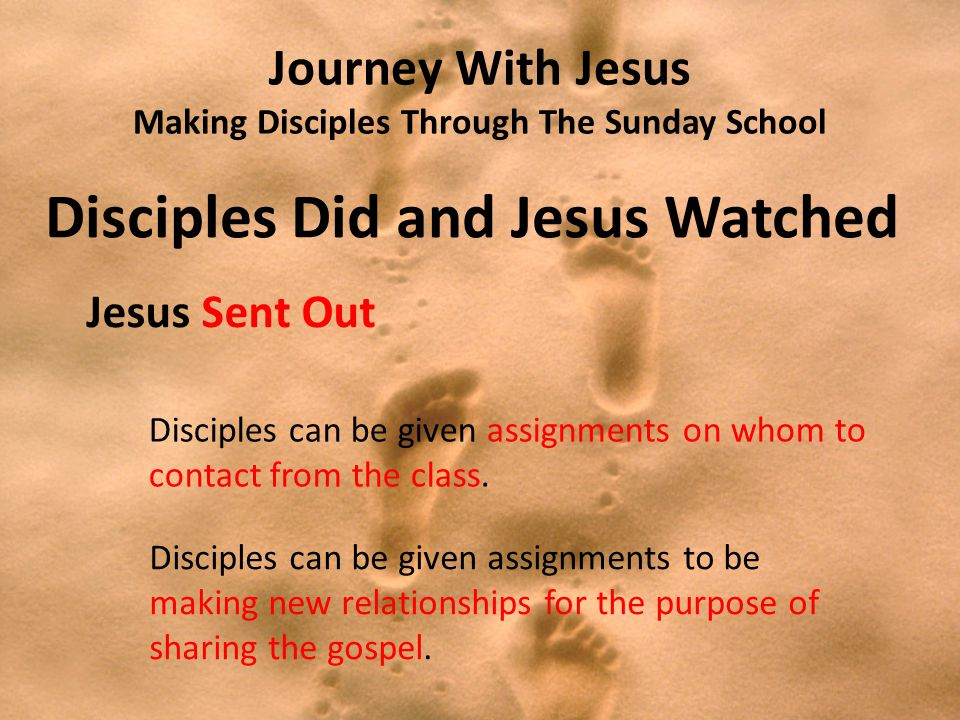 Journey With Jesus Making Disciples Through The Sunday School Disciples Did and Jesus Watched Jesus Sent Out Disciples can be given assignments on who