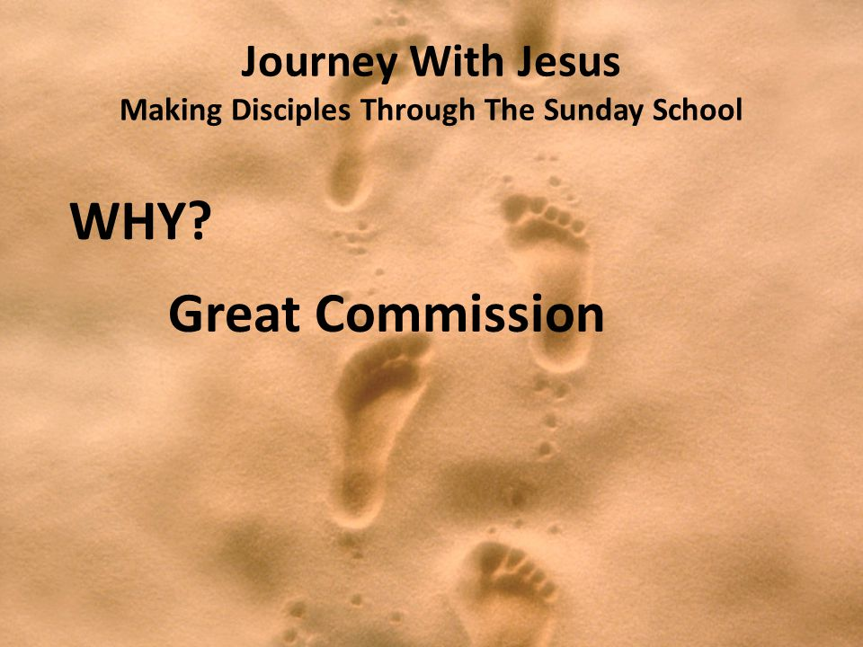 Journey With Jesus Making Disciples Through The Sunday School WHY Great Commission