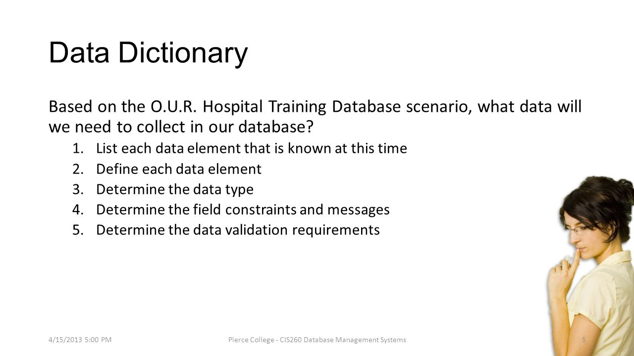 Data Dictionary Based on the O.U.R. Hospital Training Database scenario, what data will we need to collect in our database? 1.List each data element t