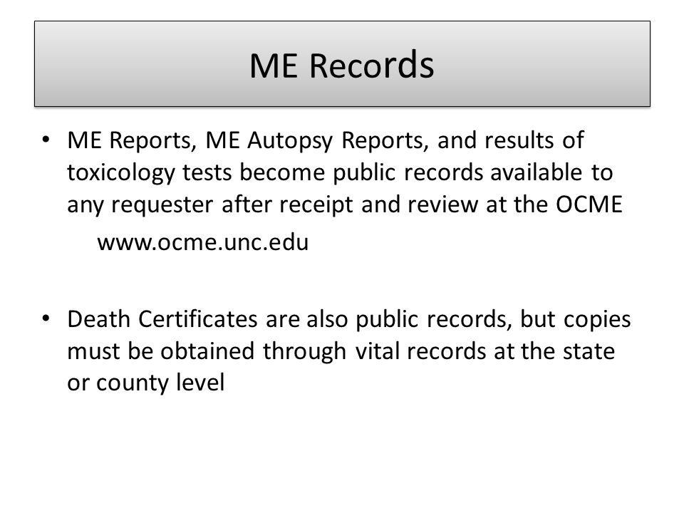 ME Reco rds ME Reports, ME Autopsy Reports, and results of toxicology tests become public records available to any requester after receipt and review