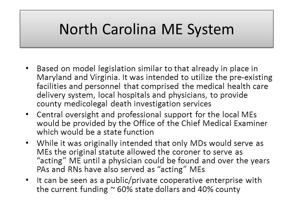 North Carolina ME System Based on model legislation similar to that already in place in Maryland and Virginia. It was intended to utilize the pre-exis