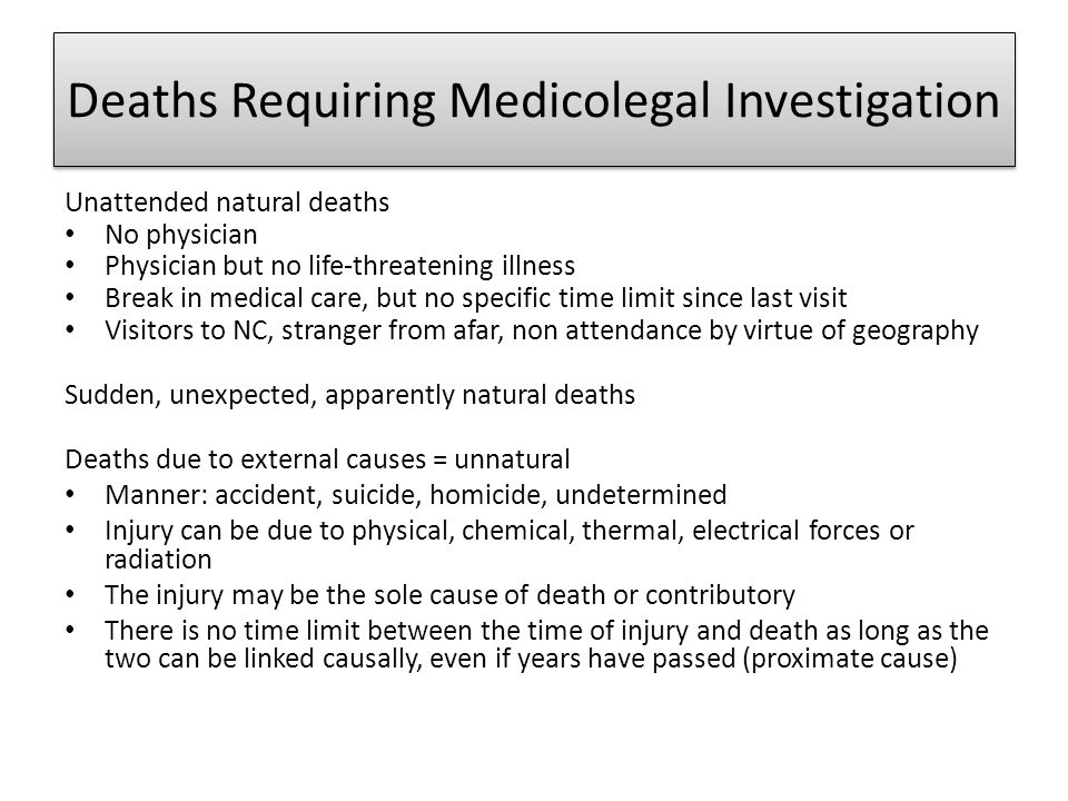 Deaths Requiring Medicolegal Investigation Unattended natural deaths No physician Physician but no life-threatening illness Break in medical care, but