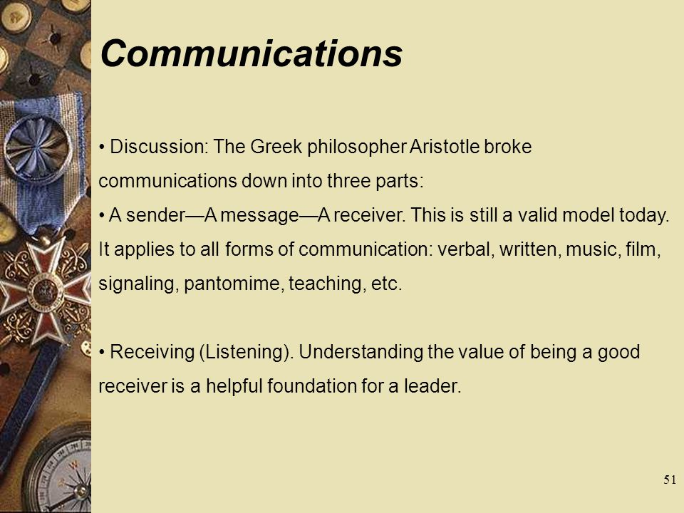 Communications Discussion: The Greek philosopher Aristotle broke communications down into three parts: A senderA messageA receiver. This is still a va