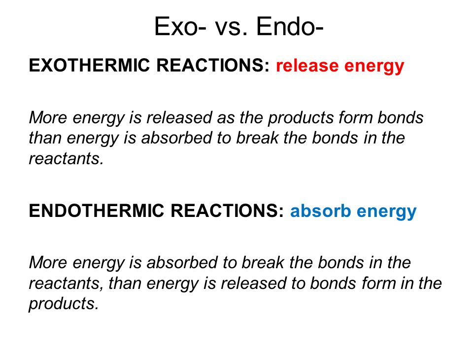 Energy and Reactions Energy must be added to break bonds. Energy is released when bonds are formed. Chemical energy is CONSERVED in chemical reactions