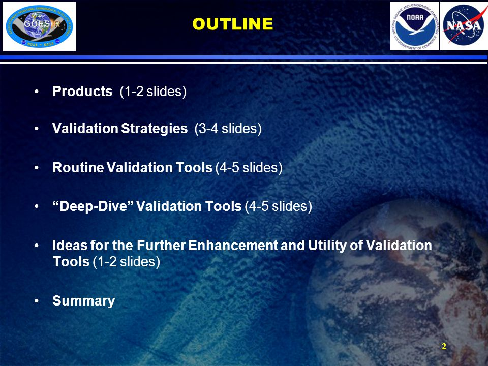 2 OUTLINE Products (1-2 slides) Validation Strategies (3-4 slides) Routine Validation Tools (4-5 slides) Deep-Dive Validation Tools (4-5 slides) Ideas for the Further Enhancement and Utility of Validation Tools (1-2 slides) Summary