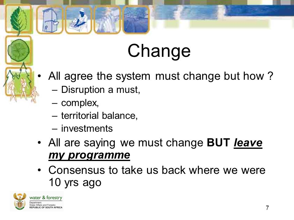 7 Change All agree the system must change but how ? –Disruption a must, –complex, –territorial balance, –investments All are saying we must change BUT