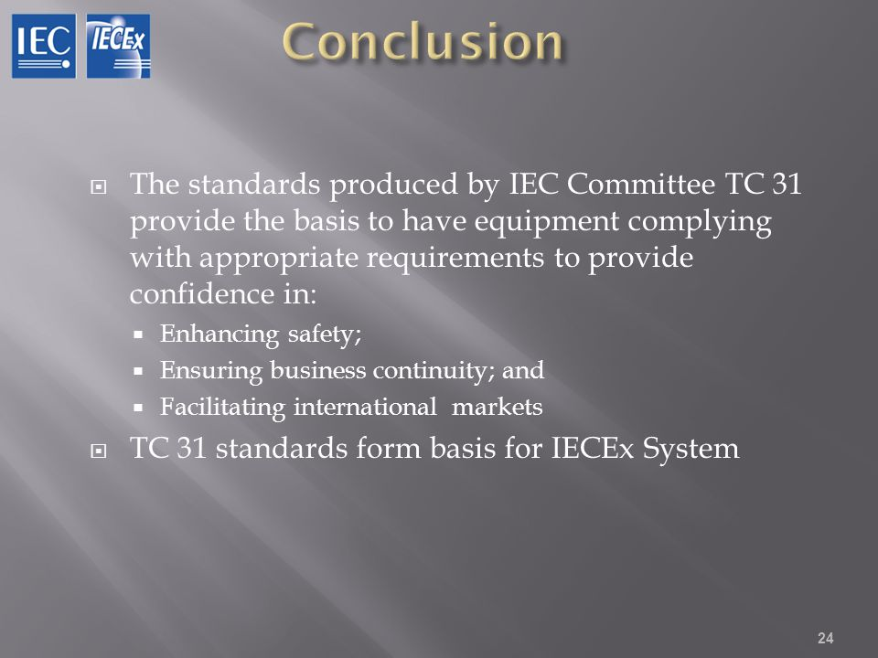 The standards produced by IEC Committee TC 31 provide the basis to have equipment complying with appropriate requirements to provide confidence in: En