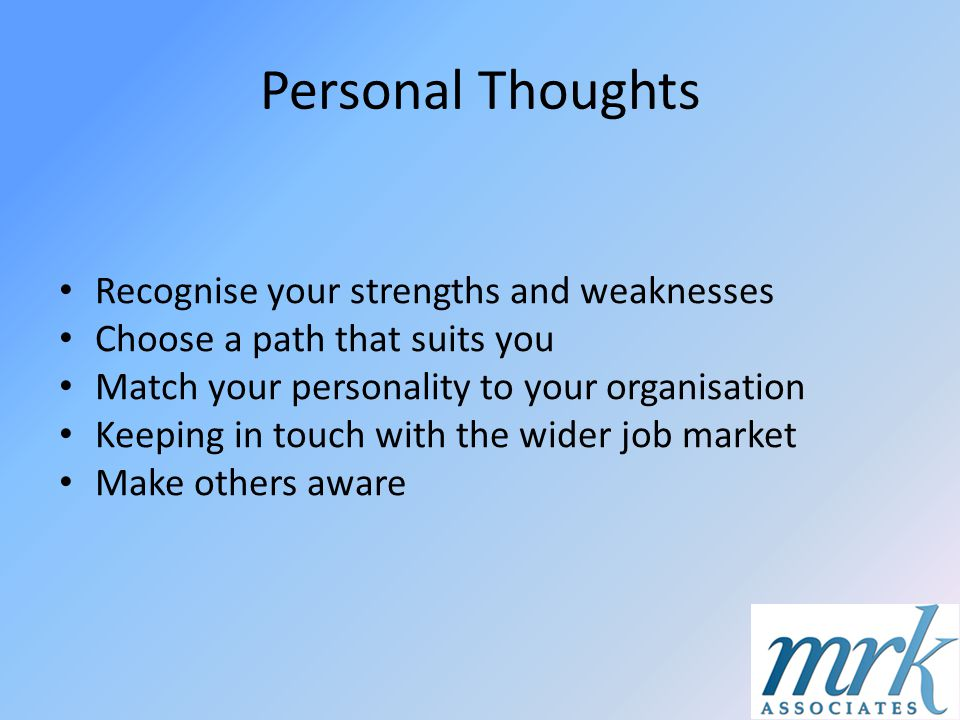Personal Thoughts Recognise your strengths and weaknesses Choose a path that suits you Match your personality to your organisation Keeping in touch wi