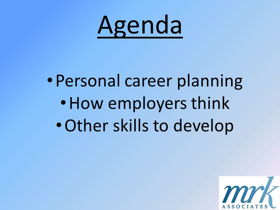 Agenda Personal career planning How employers think Other skills to develop