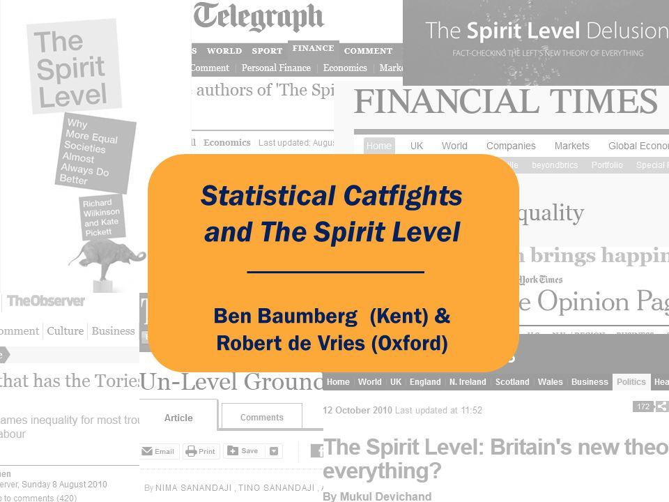 Statistical Catfights and The Spirit Level Ben Baumberg (Kent) & Robert de Vries (Oxford)