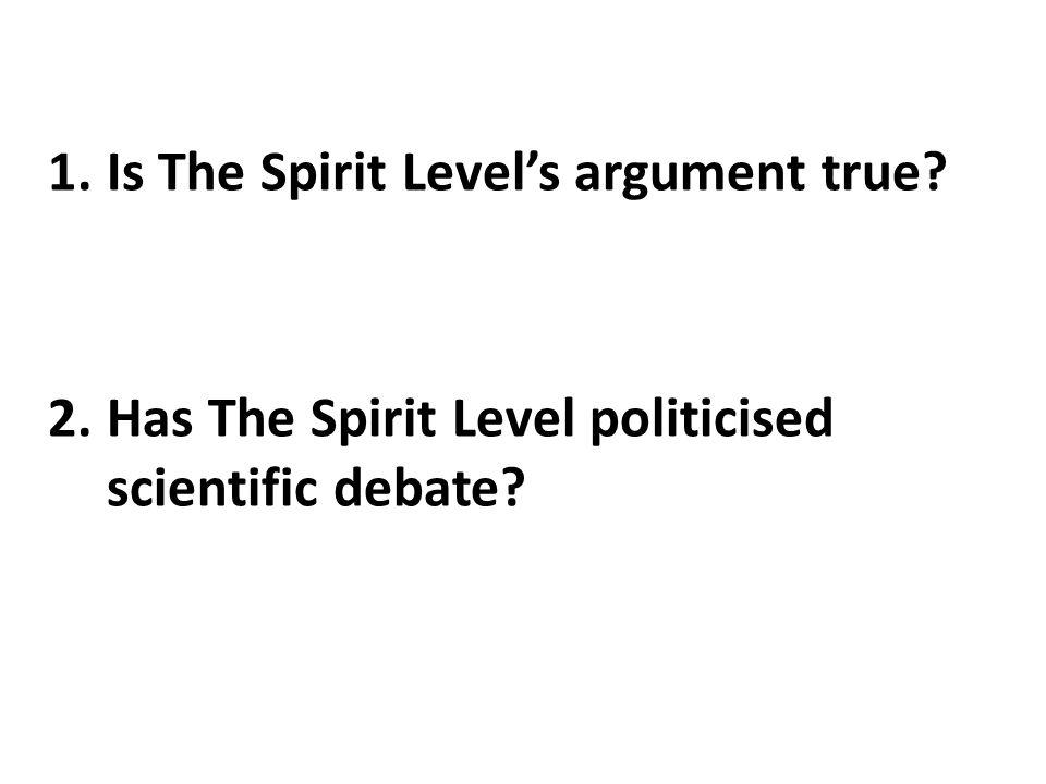 1.Is The Spirit Levels argument true 2.Has The Spirit Level politicised scientific debate