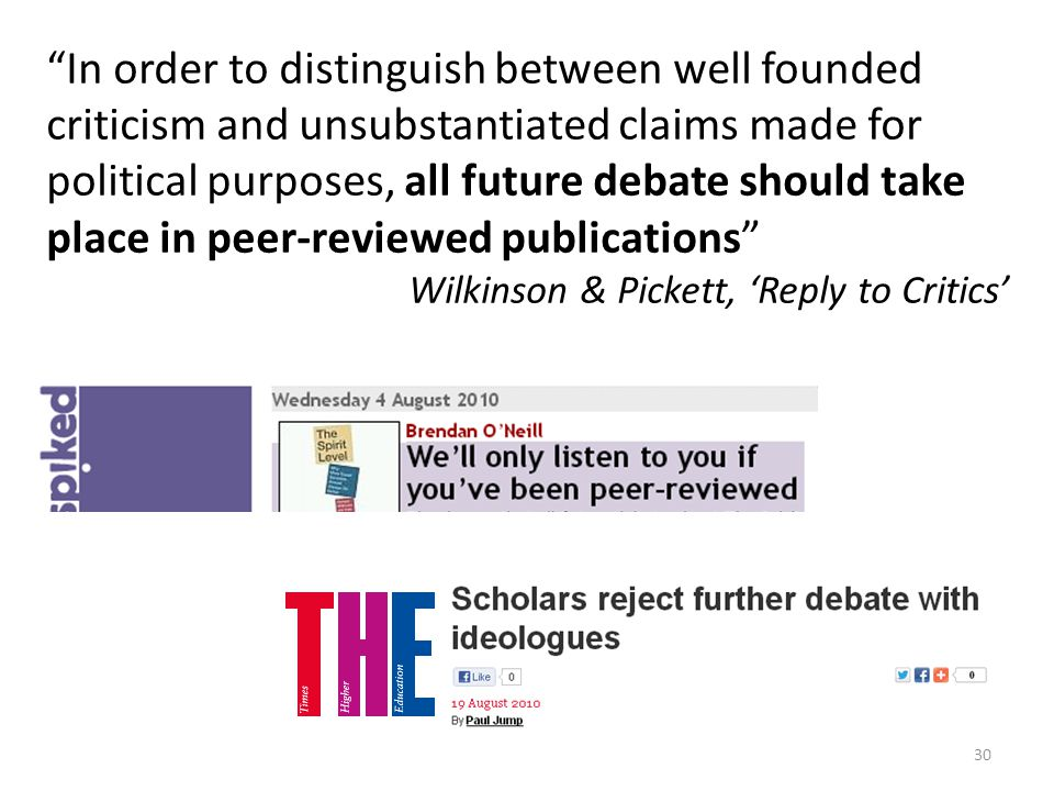 30 In order to distinguish between well founded criticism and unsubstantiated claims made for political purposes, all future debate should take place in peer-reviewed publications Wilkinson & Pickett, Reply to Critics