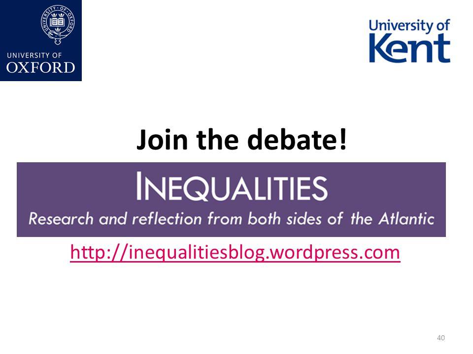 40 http://inequalitiesblog.wordpress.com Join the debate!