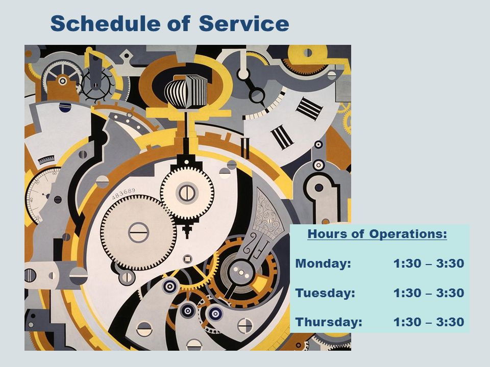 Schedule of Service Hours of Operations: Monday:1:30 – 3:30 Tuesday:1:30 – 3:30 Thursday:1:30 – 3:30
