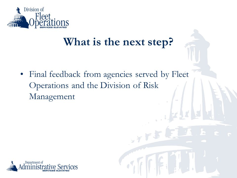 What is the next step? Final feedback from agencies served by Fleet Operations and the Division of Risk Management