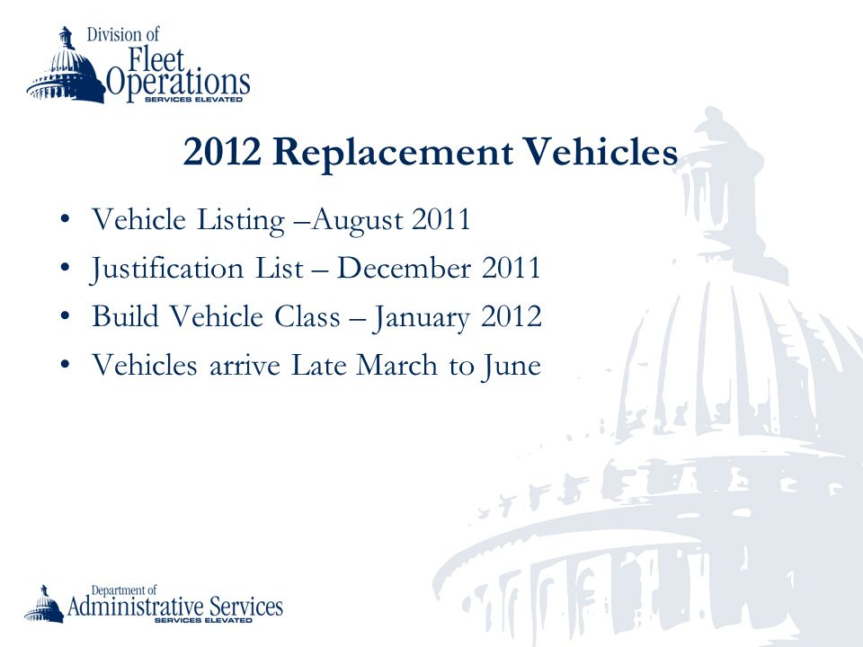 2012 Replacement Vehicles Vehicle Listing –August 2011 Justification List – December 2011 Build Vehicle Class – January 2012 Vehicles arrive Late Marc