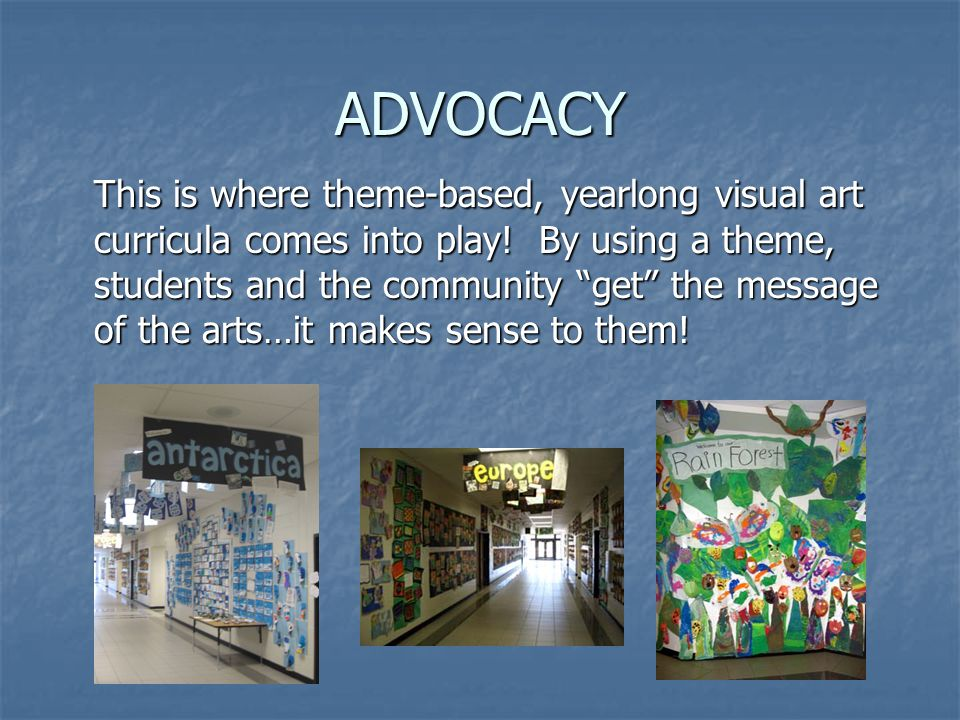 ADVOCACY This is where theme-based, yearlong visual art curricula comes into play.