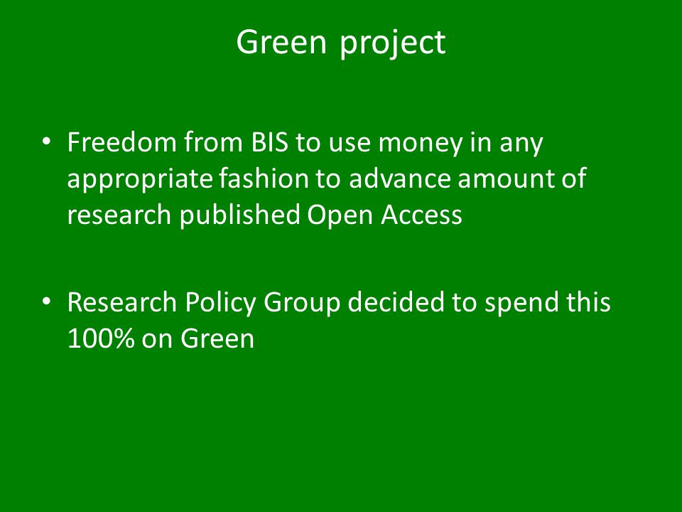 Green project Freedom from BIS to use money in any appropriate fashion to advance amount of research published Open Access Research Policy Group decided to spend this 100% on Green