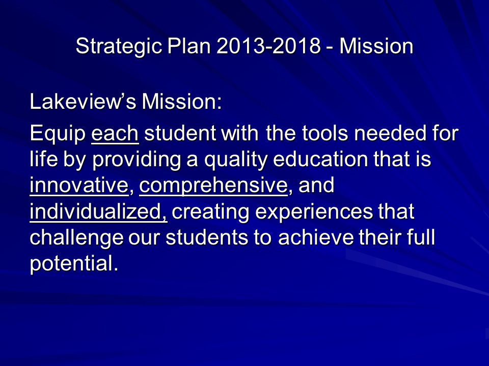 Strategic Plan 2013-2018 - Mission Lakeviews Mission: Equip each student with the tools needed for life by providing a quality education that is innovative, comprehensive, and individualized, creating experiences that challenge our students to achieve their full potential.