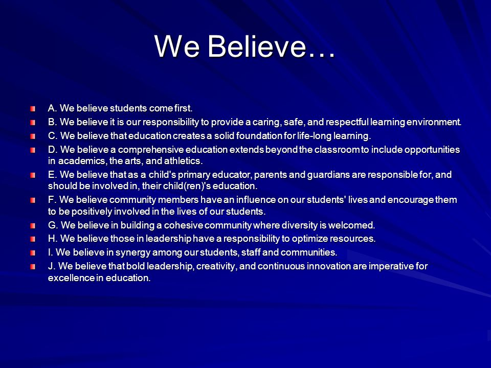 We Believe… A. We believe students come first. B.
