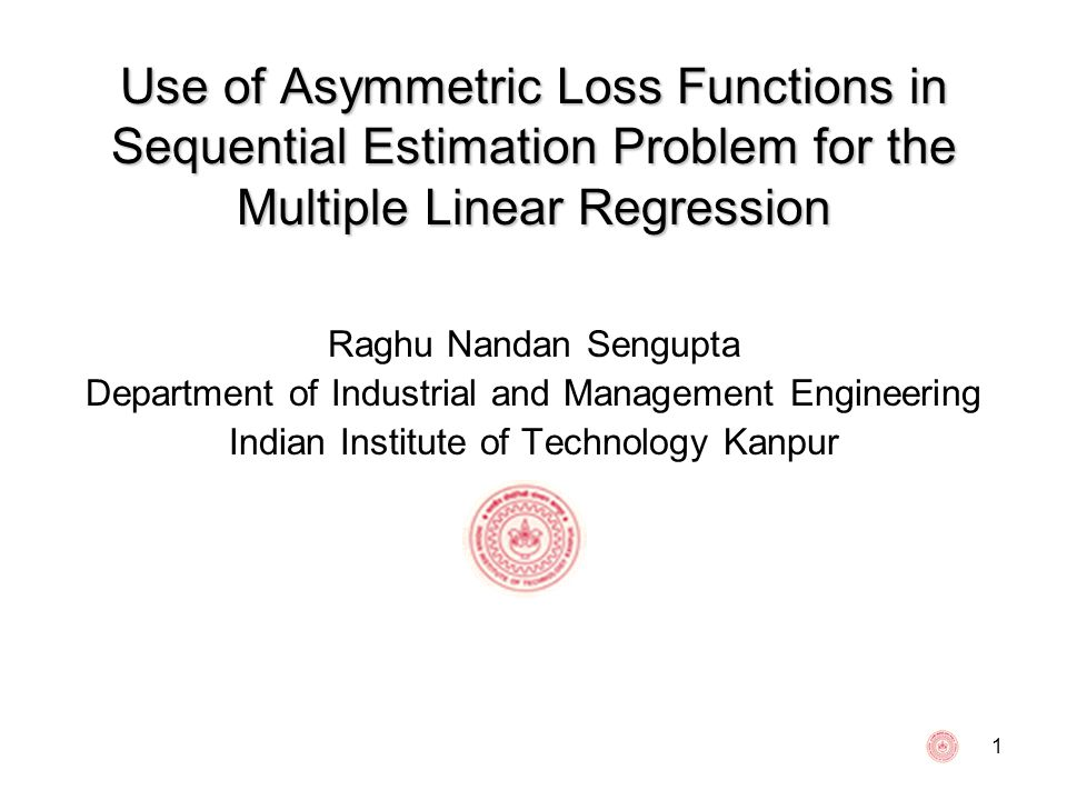 R.N.Sengupta, IME Dept., IIT Kanpur, INDIA 12 Estimation problem for the multiple linear regression In the context of the multiple linear regression problem formulation we have just discussed for the first paper we now deal with the problem of estimation considering LINEX loss function