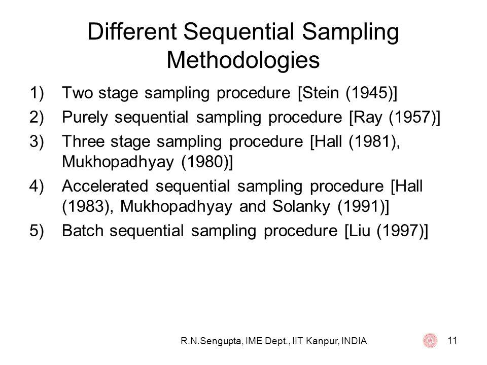 R.N.Sengupta, IME Dept., IIT Kanpur, INDIA 11 Different Sequential Sampling Methodologies 1)Two stage sampling procedure [Stein (1945)] 2)Purely seque