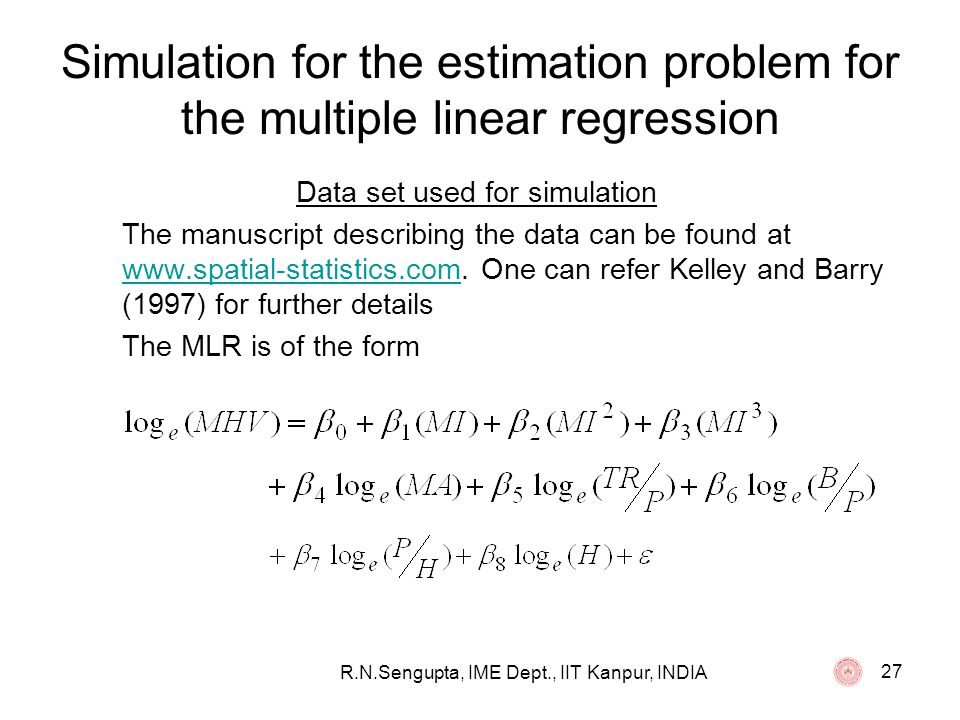 R.N.Sengupta, IME Dept., IIT Kanpur, INDIA 27 Simulation for the estimation problem for the multiple linear regression Data set used for simulation Th