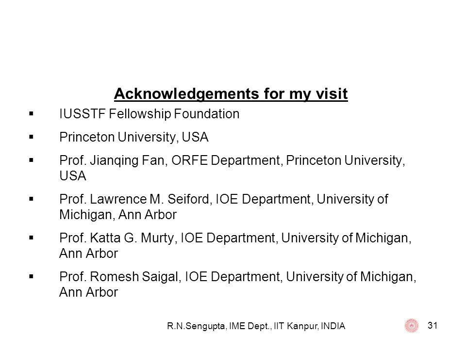 R.N.Sengupta, IME Dept., IIT Kanpur, INDIA 31 Acknowledgements for my visit IUSSTF Fellowship Foundation Princeton University, USA Prof. Jianqing Fan,