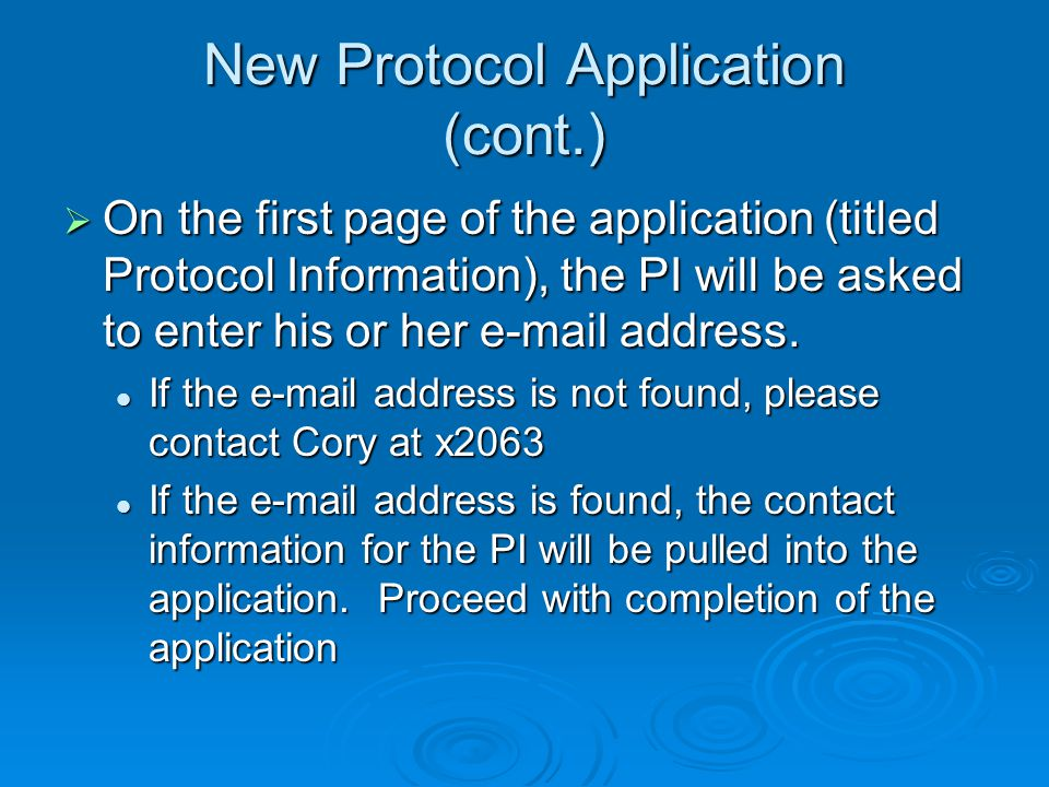 New Protocol Application (cont.) On the first page of the application (titled Protocol Information), the PI will be asked to enter his or her e-mail address.