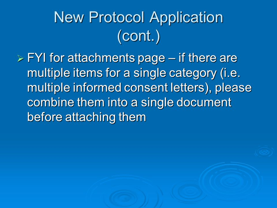 New Protocol Application (cont.) FYI for attachments page – if there are multiple items for a single category (i.e. multiple informed consent letters)