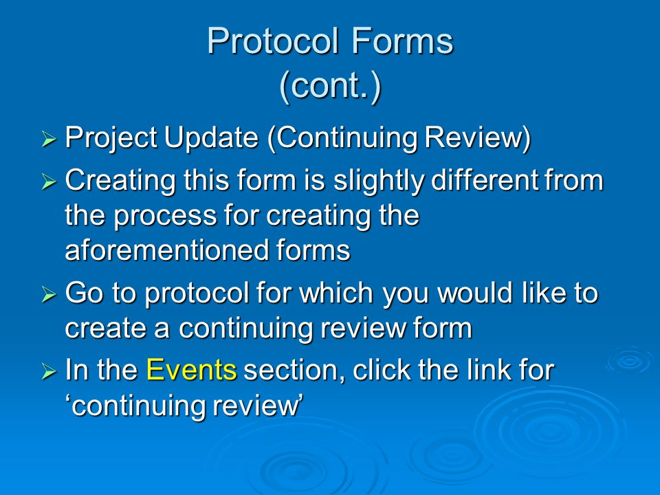 Protocol Forms (cont.) Project Update (Continuing Review) Project Update (Continuing Review) Creating this form is slightly different from the process