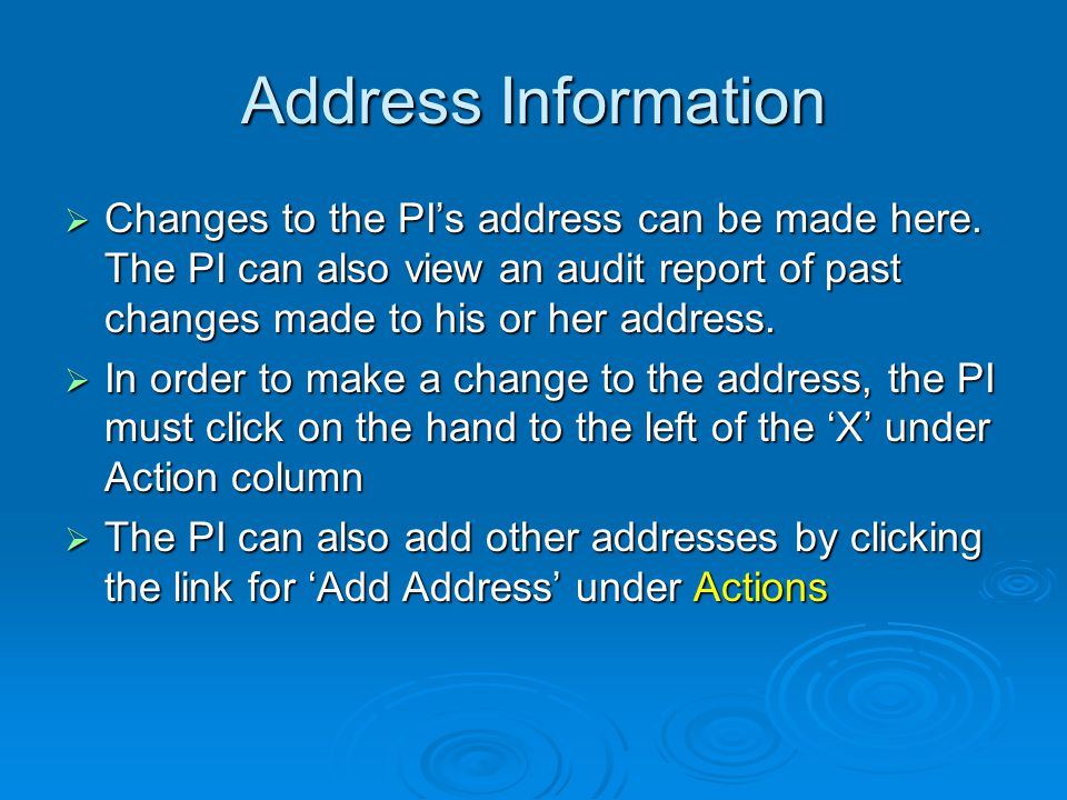 Address Information Changes to the PIs address can be made here. The PI can also view an audit report of past changes made to his or her address. Chan