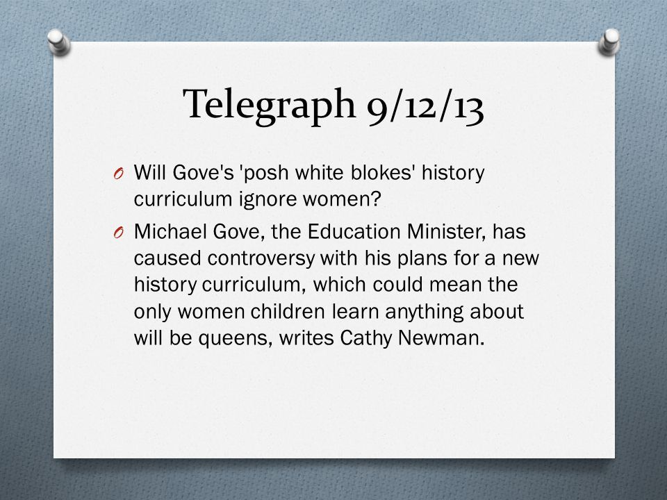 Telegraph 9/12/13 O Will Gove s posh white blokes history curriculum ignore women.