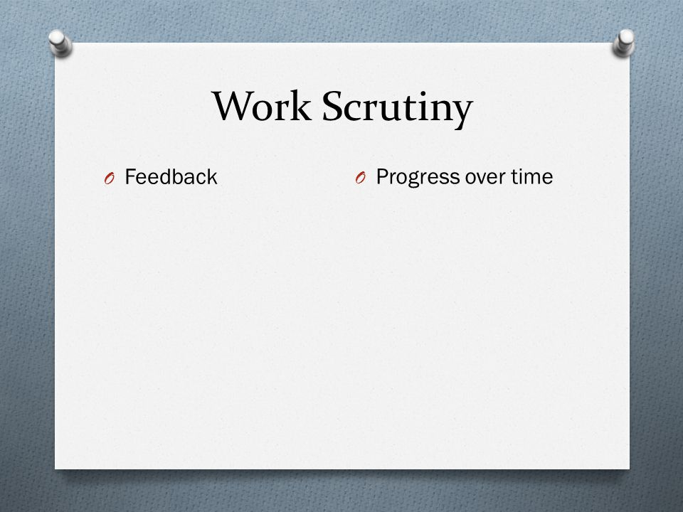 Work Scrutiny O Feedback O Progress over time