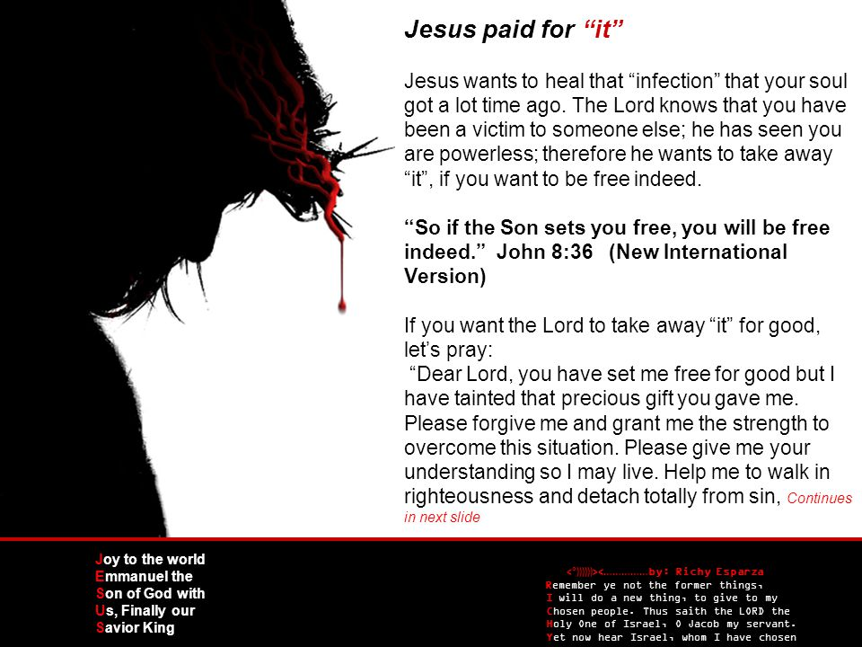 Jesus paid for it Jesus wants to heal that infection that your soul got a lot time ago.