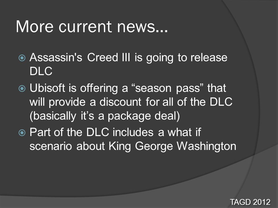 More current news… Assassin's Creed III is going to release DLC Ubisoft is offering a season pass that will provide a discount for all of the DLC (bas