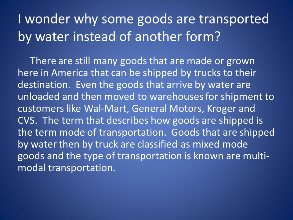 I wonder why some goods are transported by water instead of another form.