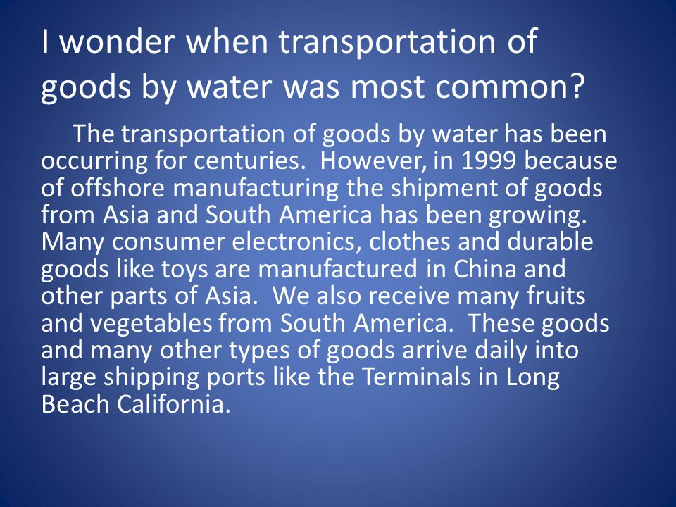 I wonder when transportation of goods by water was most common.