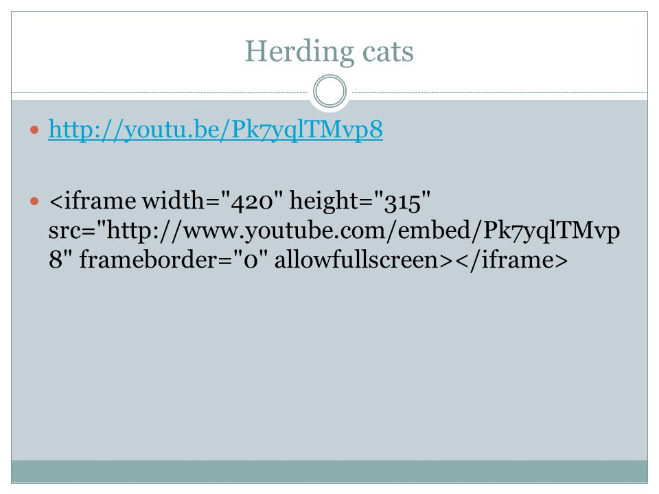 Herding cats http://youtu.be/Pk7yqlTMvp8