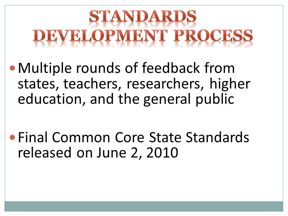 Multiple rounds of feedback from states, teachers, researchers, higher education, and the general public Final Common Core State Standards released on June 2, 2010