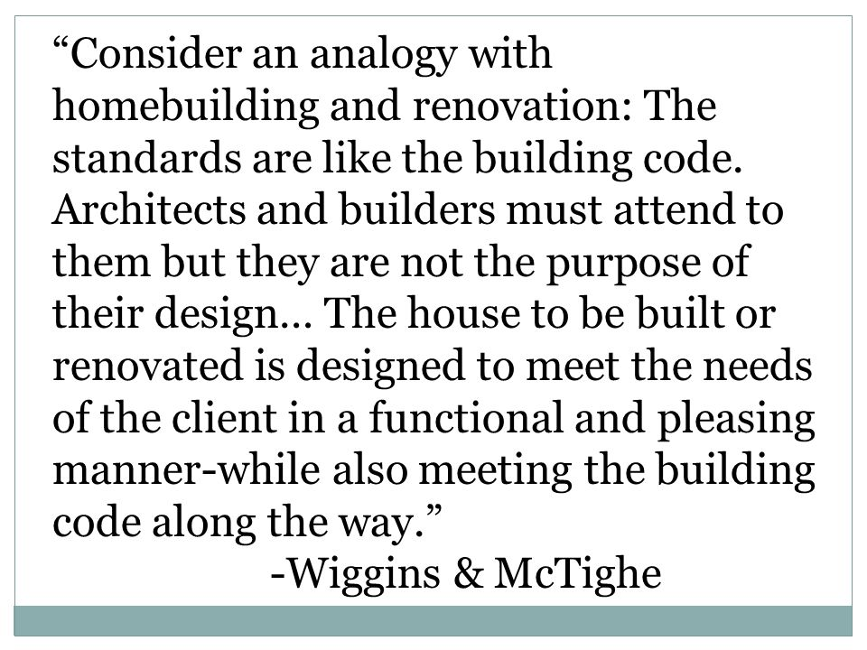 Consider an analogy with homebuilding and renovation: The standards are like the building code. Architects and builders must attend to them but they a