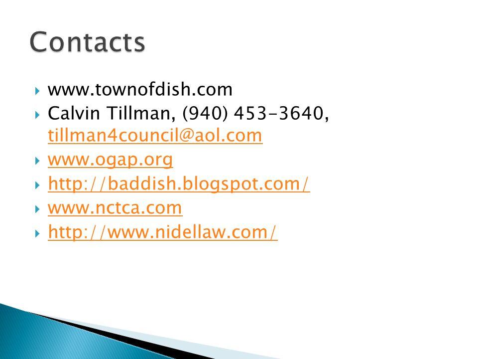 www.townofdish.com Calvin Tillman, (940) 453-3640, tillman4council@aol.com tillman4council@aol.com www.ogap.org http://baddish.blogspot.com/ www.nctca.com http://www.nidellaw.com/