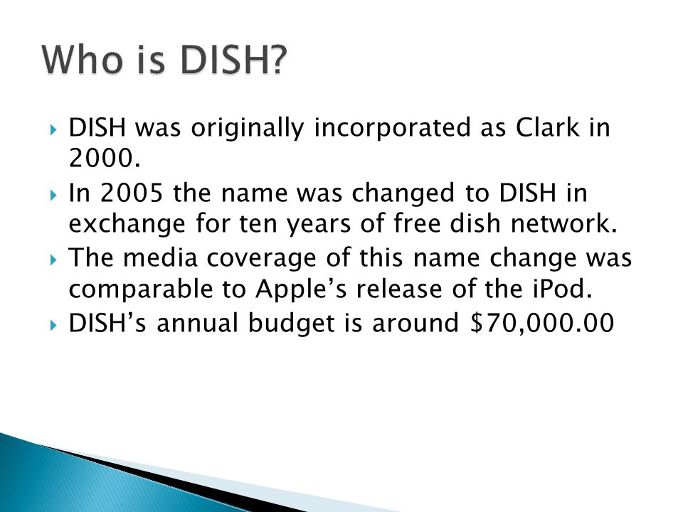 DISH was originally incorporated as Clark in 2000.